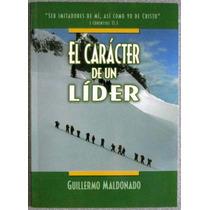 El Carácter De Un Líder / Guillermo Maldonado