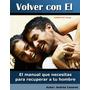 Volver Con El Recupera A Tu Hombre Por Andrés Cazarez (pdf)