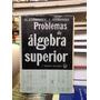 Problemas De Álgebra Superior. F. Faddiéev, I. Sominski. 4ta