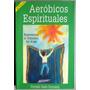 Aeróbicos Espirituales 4ta Edición - Gonzalo Gallo